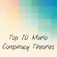 Top 10 Mario Conspiracy Theories